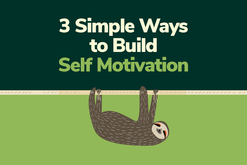 3 Simple Ways to Build Self-Motivation