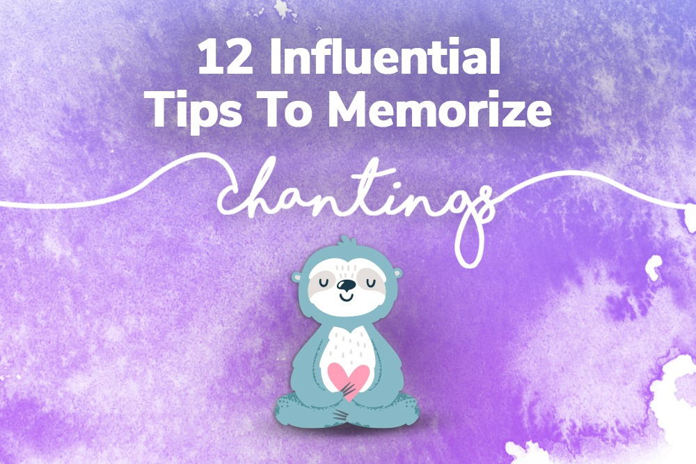 INFLUENTIAL TIPS TO MEMORIZE CHANTINGS