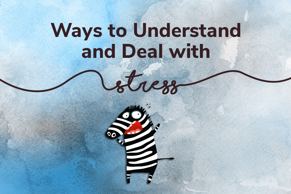 Ways to Understand and Deal with Stress