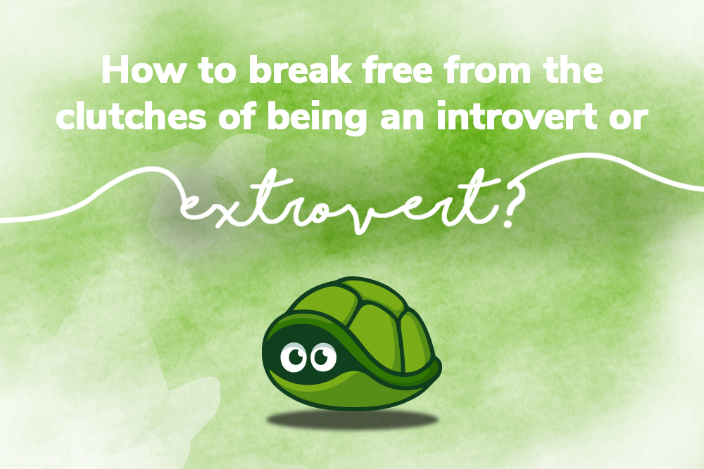 How to Break Free from the Clutches of being an Introvert or Extrovert?